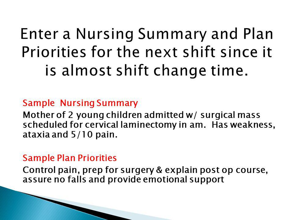 Enter a Nursing Summary and Plan Priorities for the next shift since it is almost shift change time.