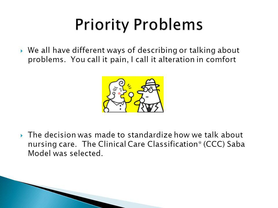 Priority Problems We all have different ways of describing or talking about problems. You call it pain, I call it alteration in comfort.