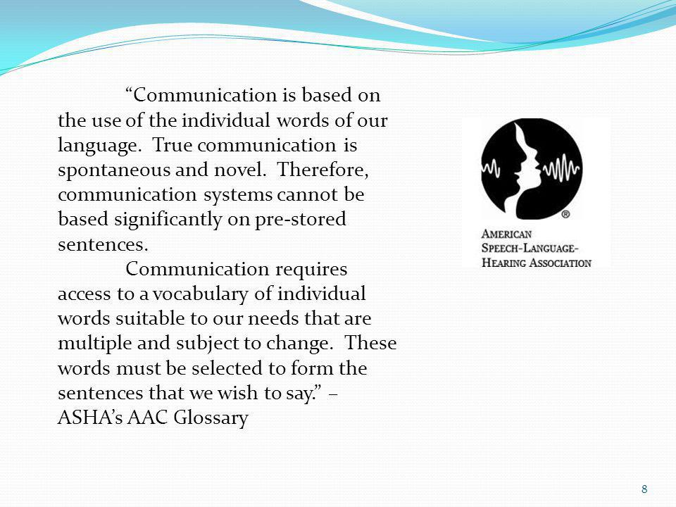 Communication is based on the use of the individual words of our language. True communication is spontaneous and novel. Therefore, communication systems cannot be based significantly on pre-stored sentences.