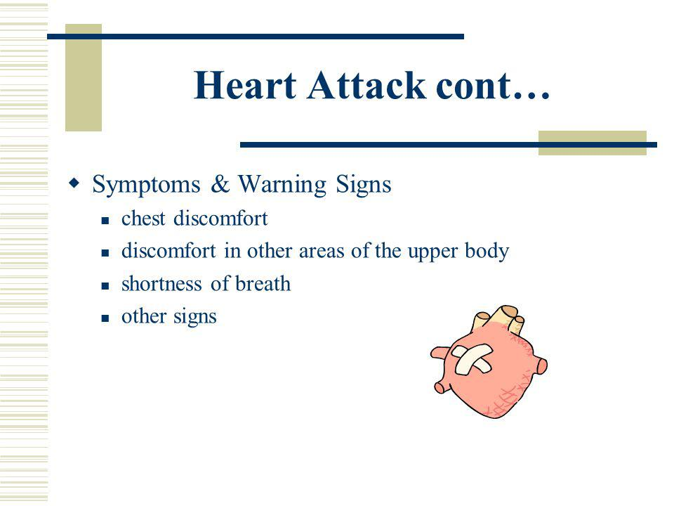 Heart Attack cont… Symptoms & Warning Signs chest discomfort