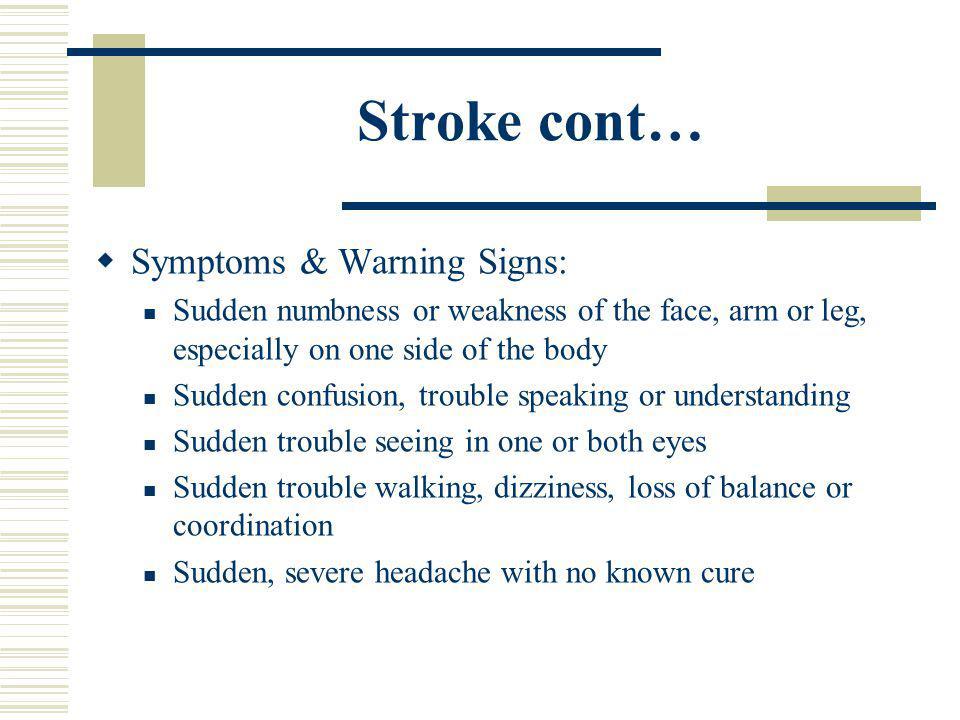 Stroke cont… Symptoms & Warning Signs: