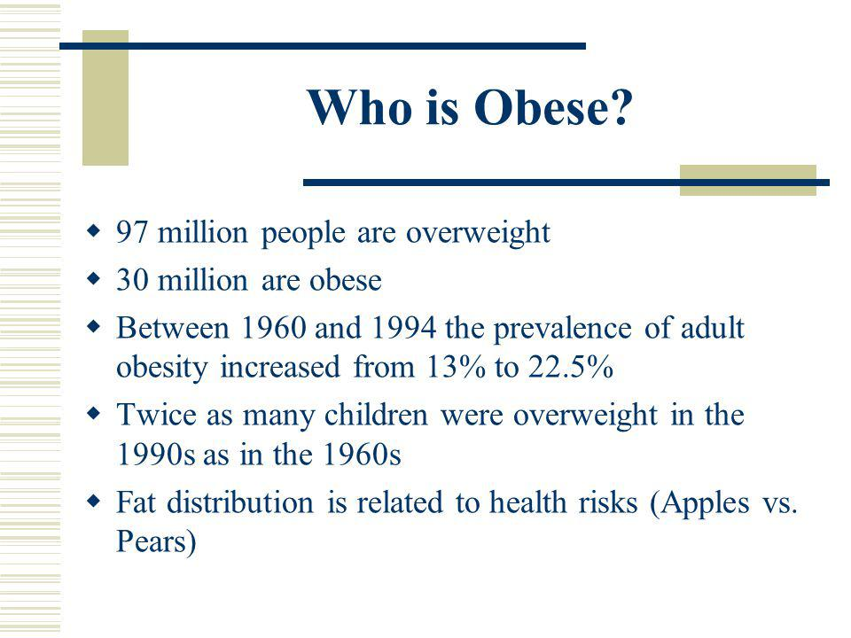Who is Obese 97 million people are overweight 30 million are obese