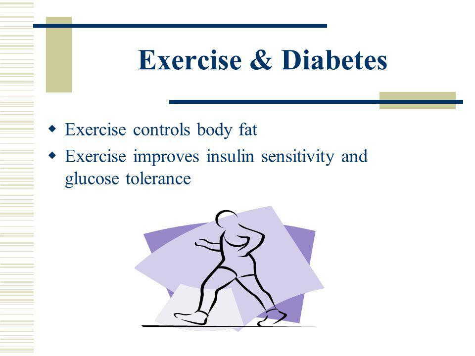 Exercise & Diabetes Exercise controls body fat