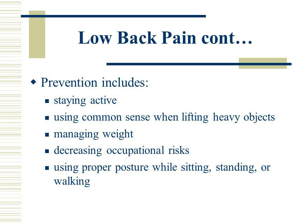 Low Back Pain cont… Prevention includes: staying active