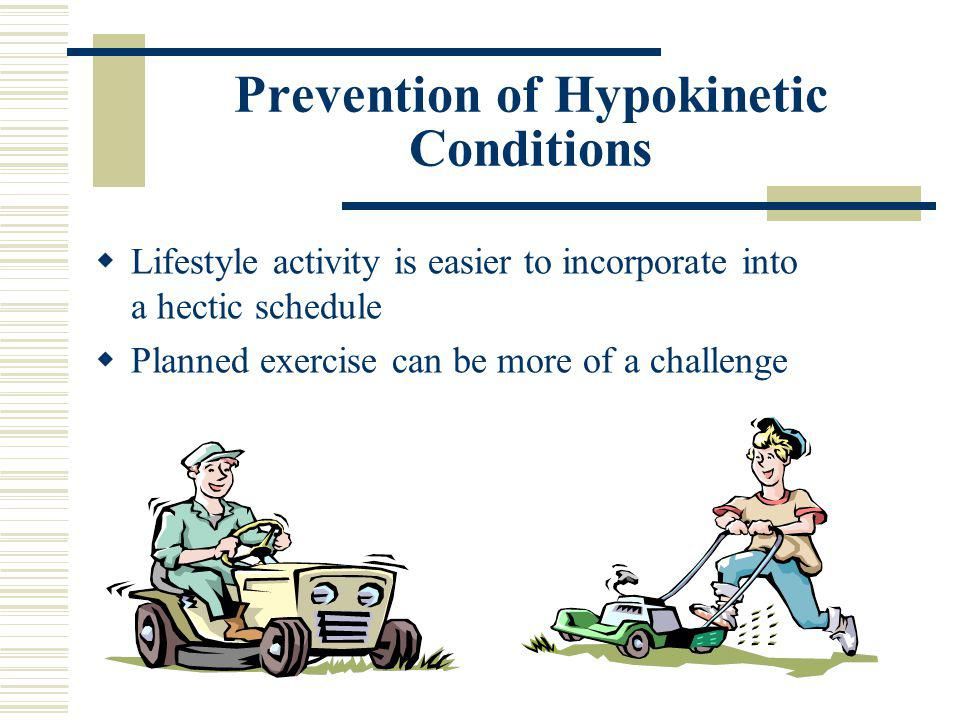 Prevention of Hypokinetic Conditions