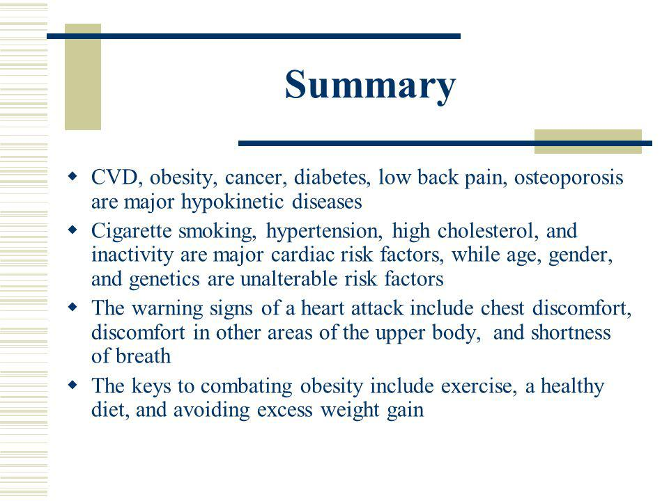 Summary CVD, obesity, cancer, diabetes, low back pain, osteoporosis are major hypokinetic diseases.