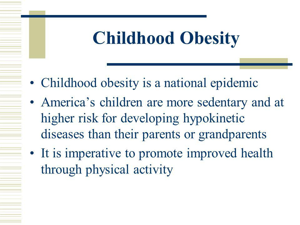 Childhood Obesity Childhood obesity is a national epidemic