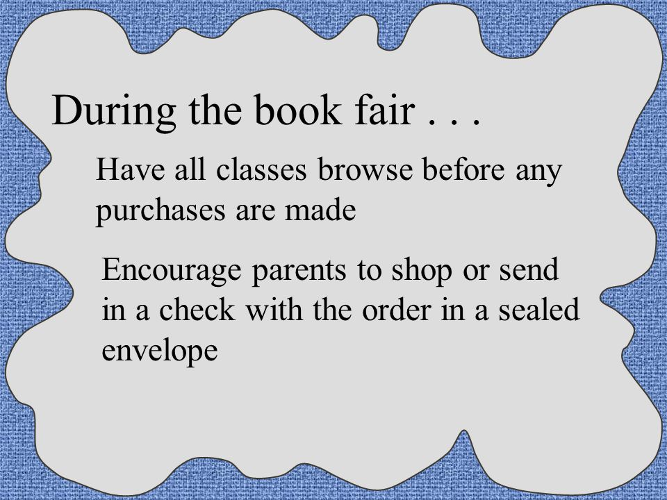 During the book fair Have all classes browse before any purchases are made.