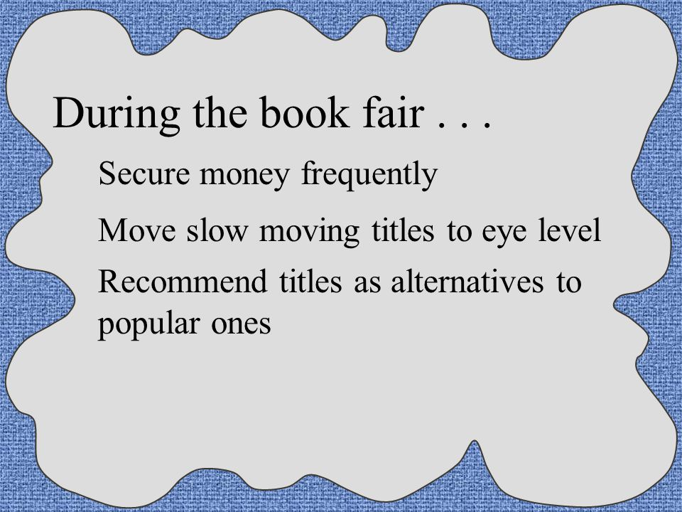 During the book fair . . . Secure money frequently