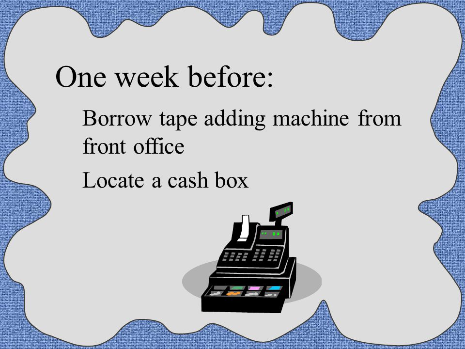 One week before: Borrow tape adding machine from front office