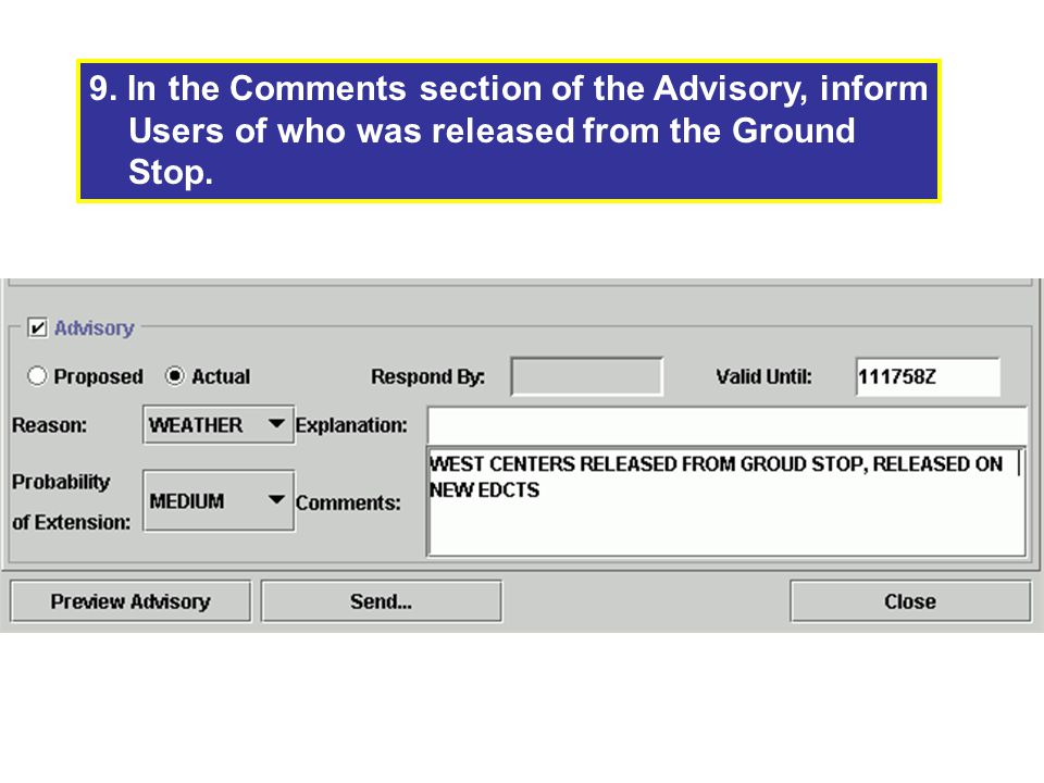 9. In the Comments section of the Advisory, inform Users of who was released from the Ground Stop.