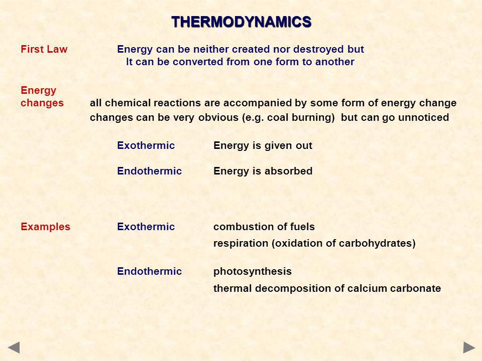 THERMODYNAMICS First Law Energy can be neither created nor destroyed but. It can be converted from one form to another.