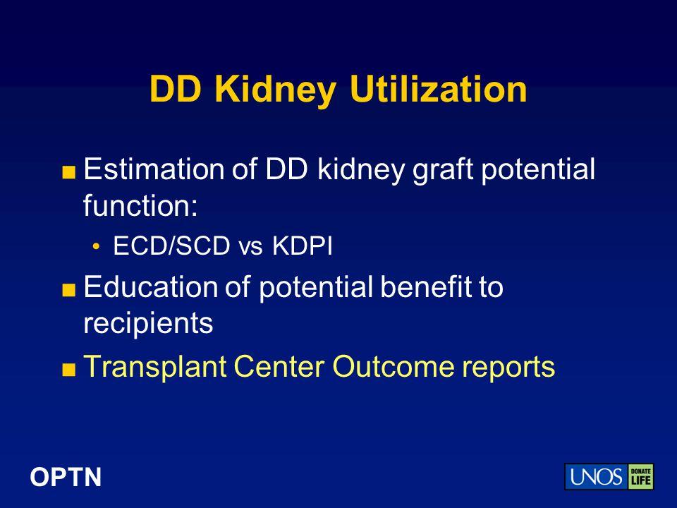 DD Kidney Utilization Estimation of DD kidney graft potential function: ECD/SCD vs KDPI. Education of potential benefit to recipients.