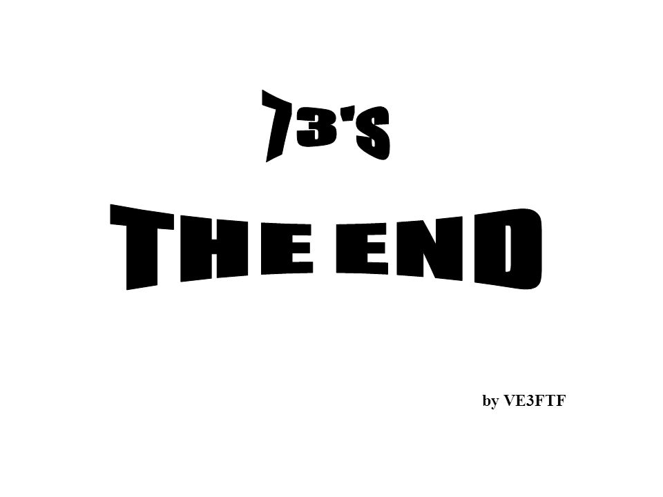 73 s THE END by VE3FTF