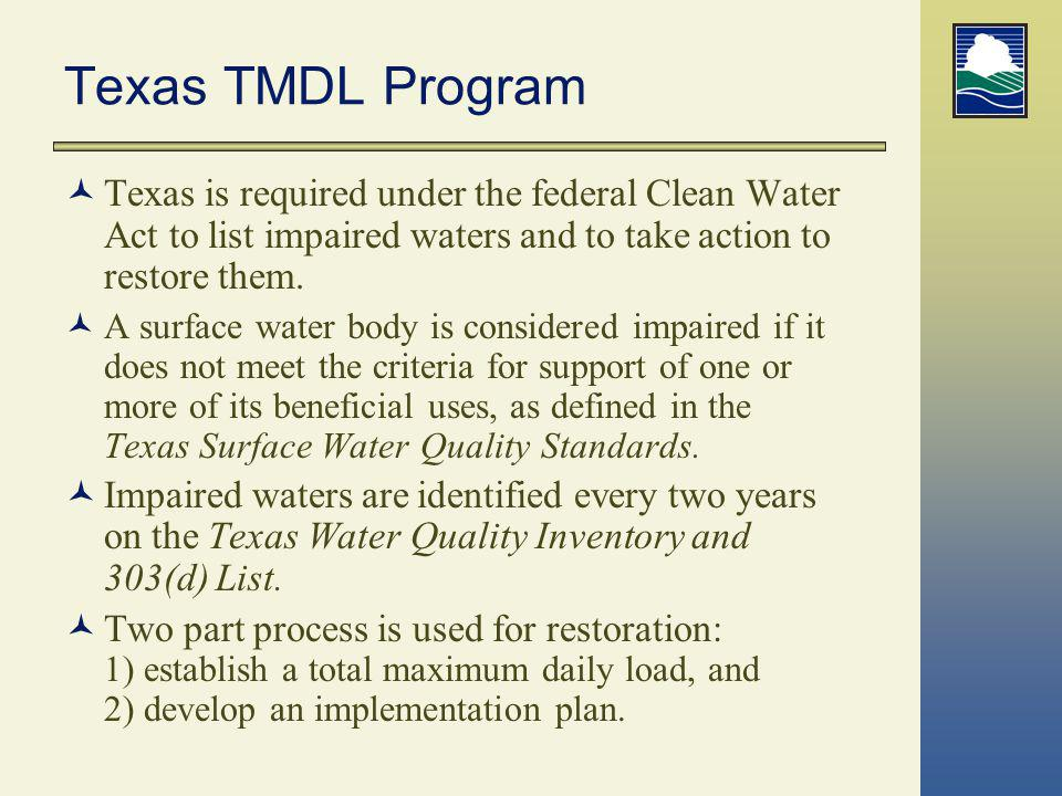 Texas TMDL Program Texas is required under the federal Clean Water Act to list impaired waters and to take action to restore them.