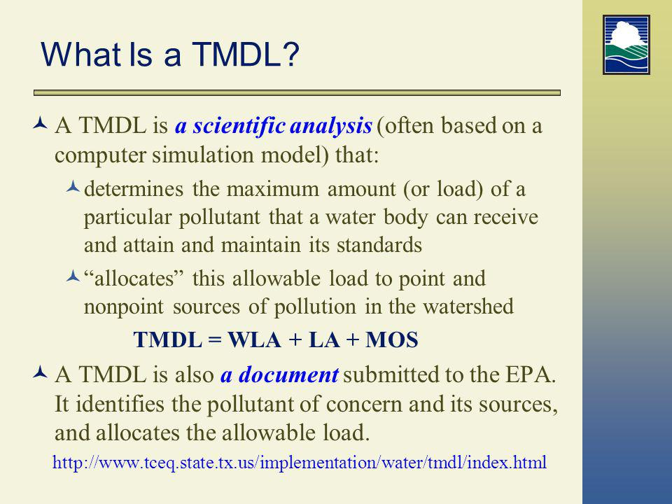 What Is a TMDL A TMDL is a scientific analysis (often based on a computer simulation model) that: