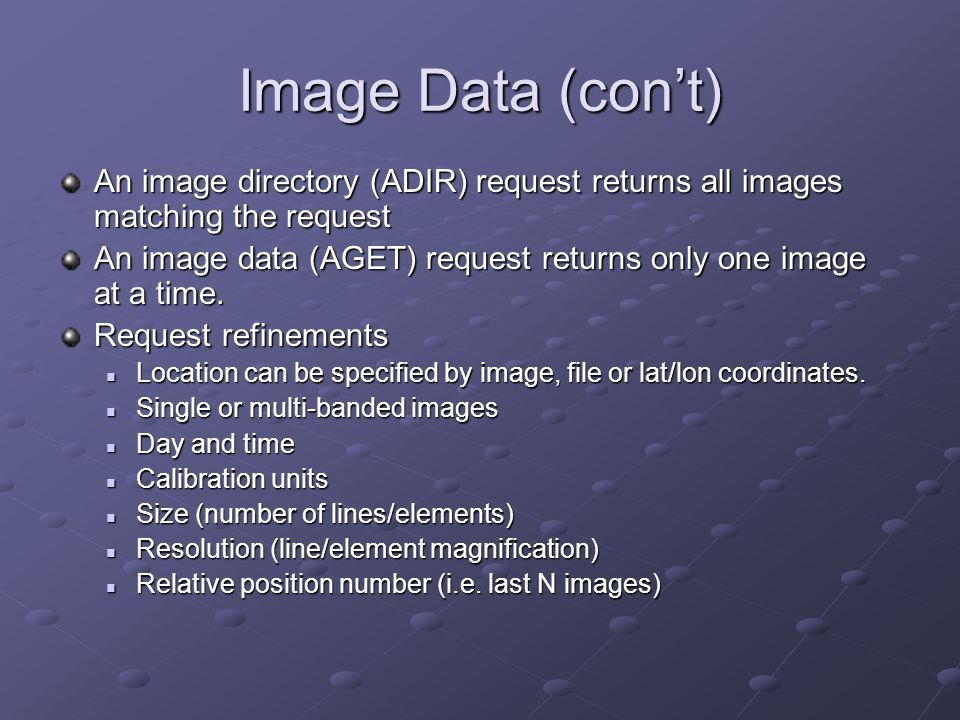 Image Data (con't) An image directory (ADIR) request returns all images matching the request.