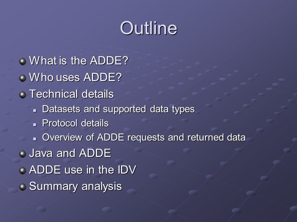 Outline What is the ADDE Who uses ADDE Technical details