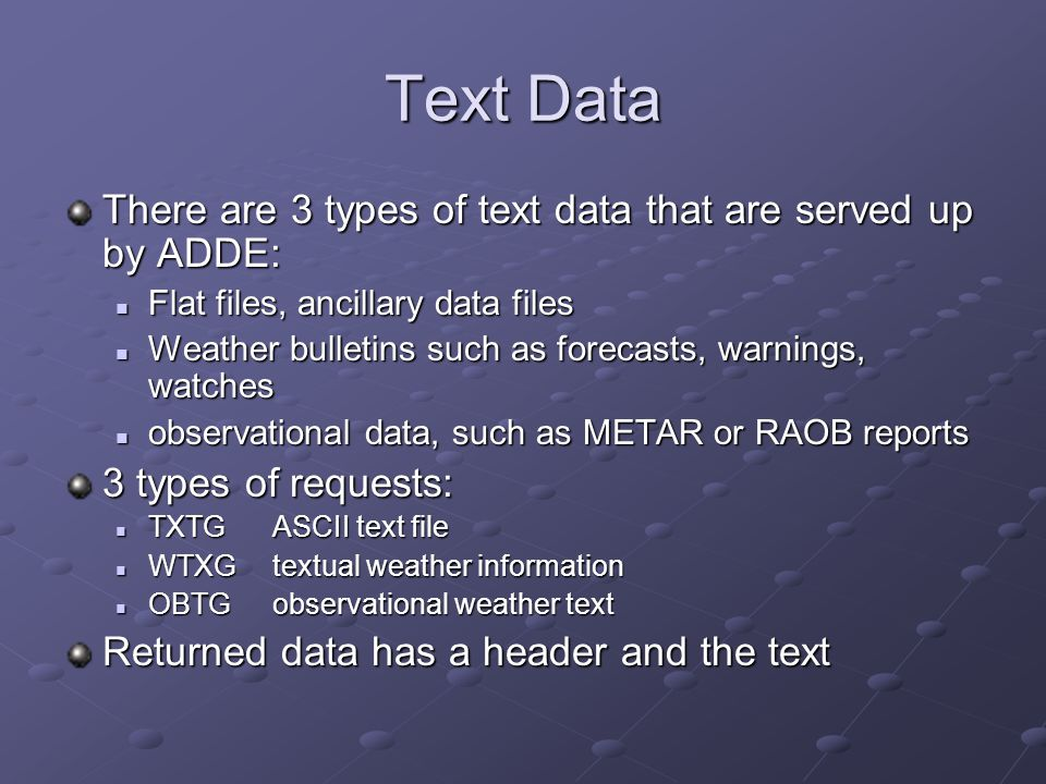 Text Data There are 3 types of text data that are served up by ADDE: