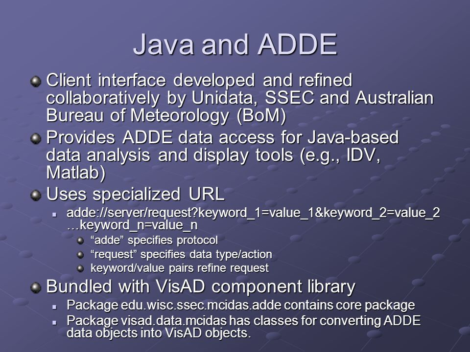 Java and ADDE Client interface developed and refined collaboratively by Unidata, SSEC and Australian Bureau of Meteorology (BoM)