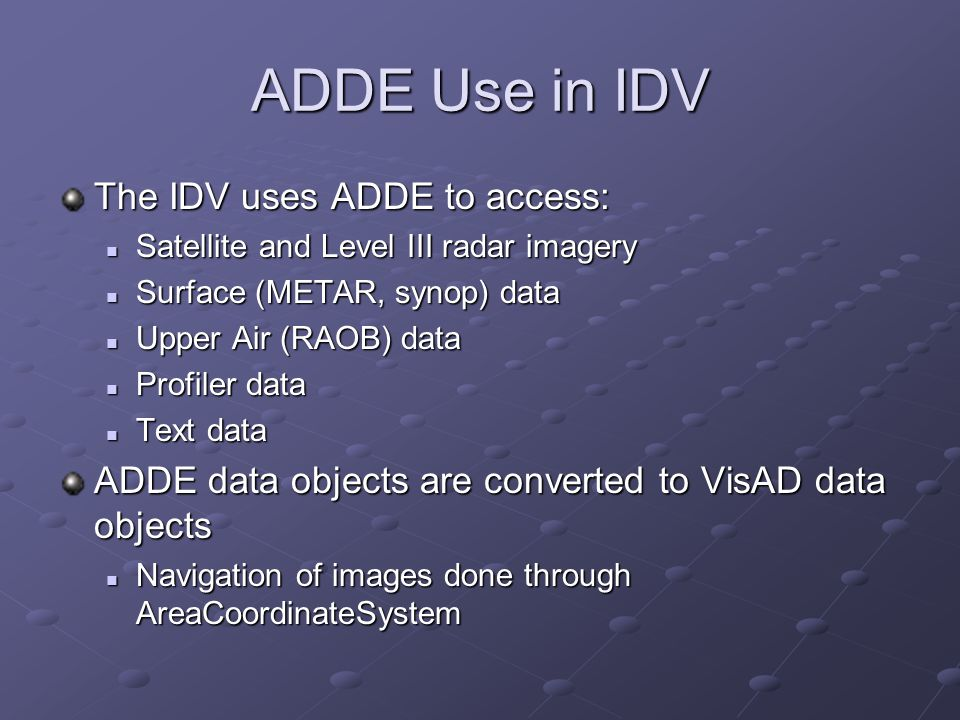 ADDE Use in IDV The IDV uses ADDE to access: