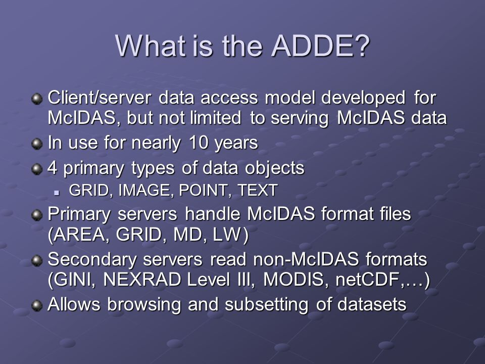 What is the ADDE Client/server data access model developed for McIDAS, but not limited to serving McIDAS data.