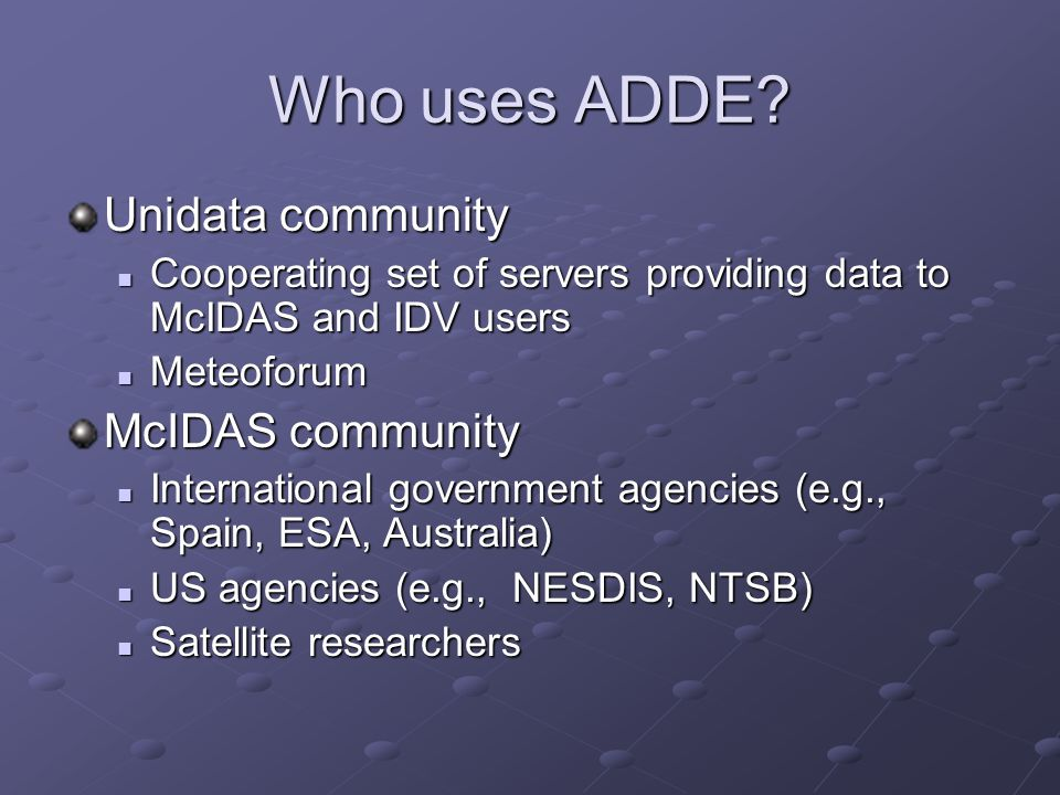 Who uses ADDE Unidata community McIDAS community