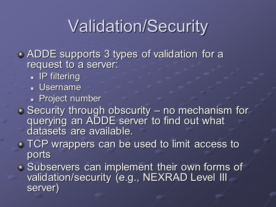 Validation/Security ADDE supports 3 types of validation for a request to a server: IP filtering. Username.