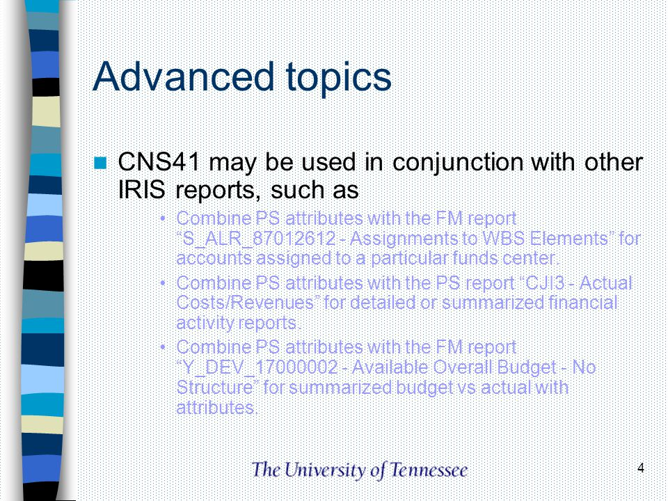 Advanced topics CNS41 may be used in conjunction with other IRIS reports, such as.