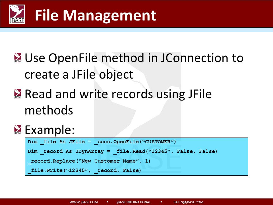File Management Use OpenFile method in JConnection to create a JFile object. Read and write records using JFile methods.
