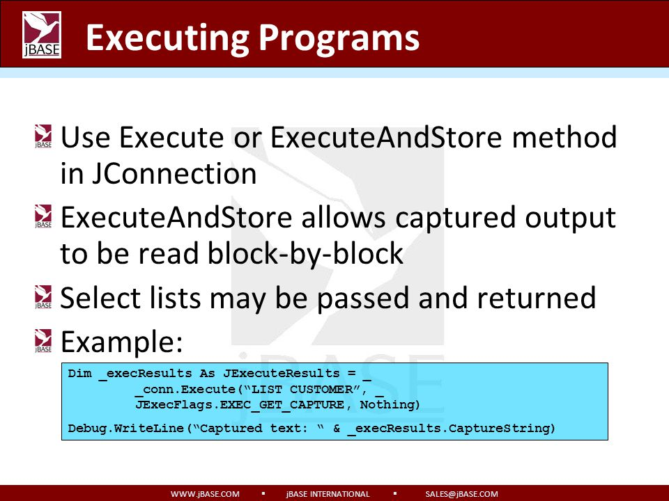 Executing Programs Use Execute or ExecuteAndStore method in JConnection. ExecuteAndStore allows captured output to be read block-by-block.