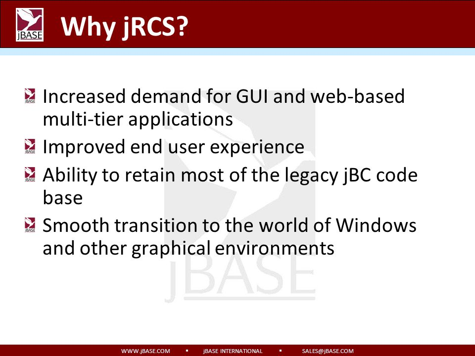 Why jRCS Increased demand for GUI and web-based multi-tier applications. Improved end user experience.