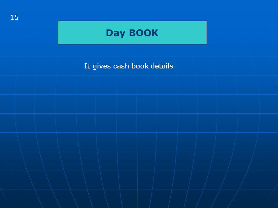 15 Day BOOK It gives cash book details