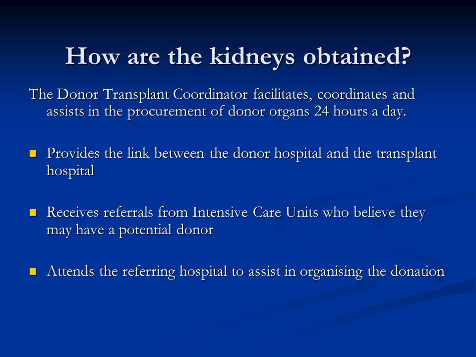How are the kidneys obtained