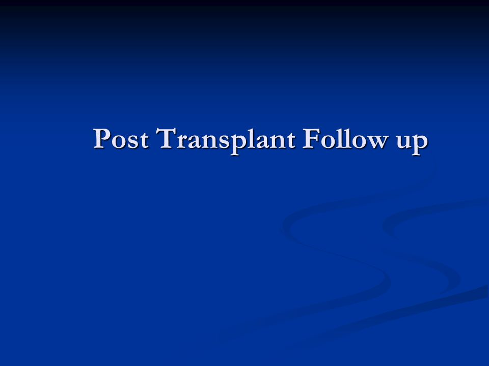 Post Transplant Follow up
