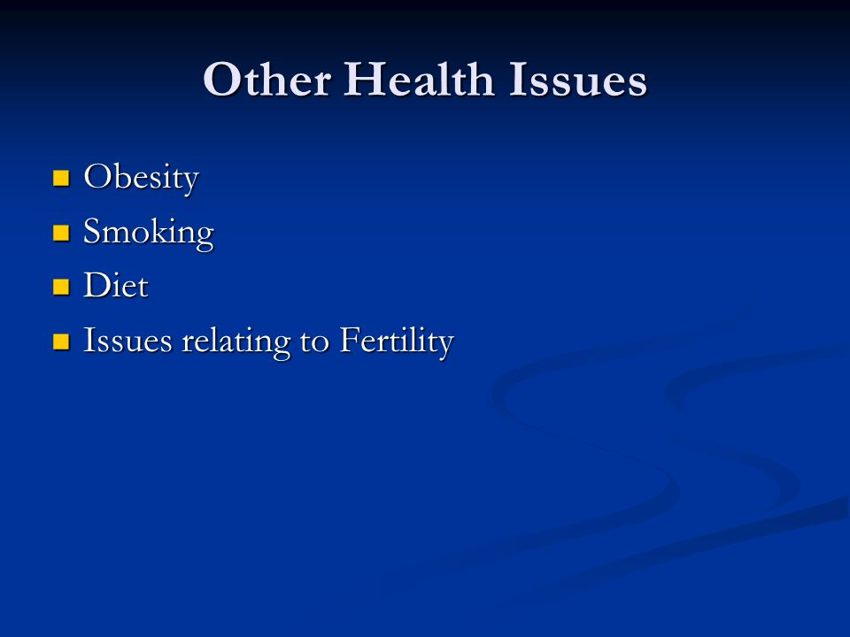 Other Health Issues Obesity Smoking Diet Issues relating to Fertility