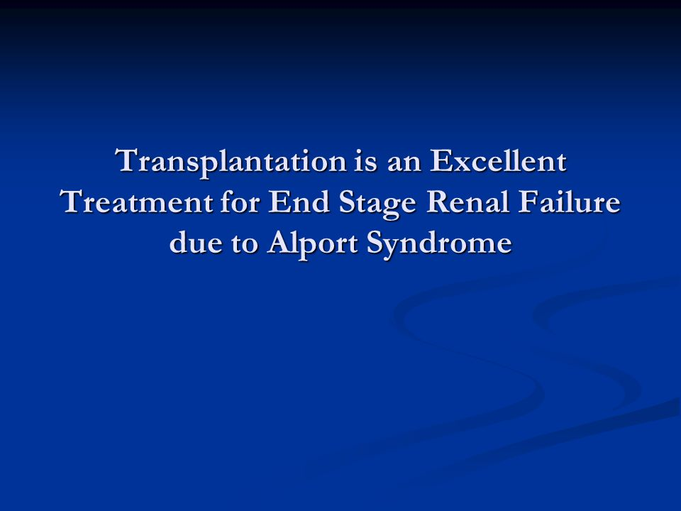Transplantation is an Excellent Treatment for End Stage Renal Failure due to Alport Syndrome