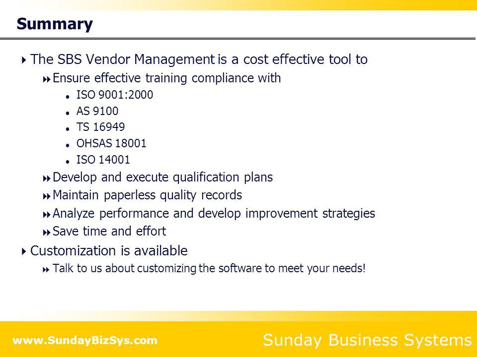 Summary The SBS Vendor Management is a cost effective tool to