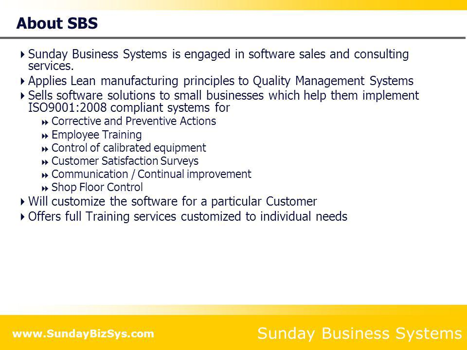 About SBS Sunday Business Systems is engaged in software sales and consulting services.