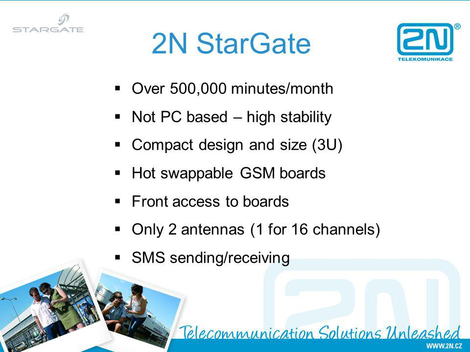 2N StarGate Over 500,000 minutes/month Not PC based – high stability