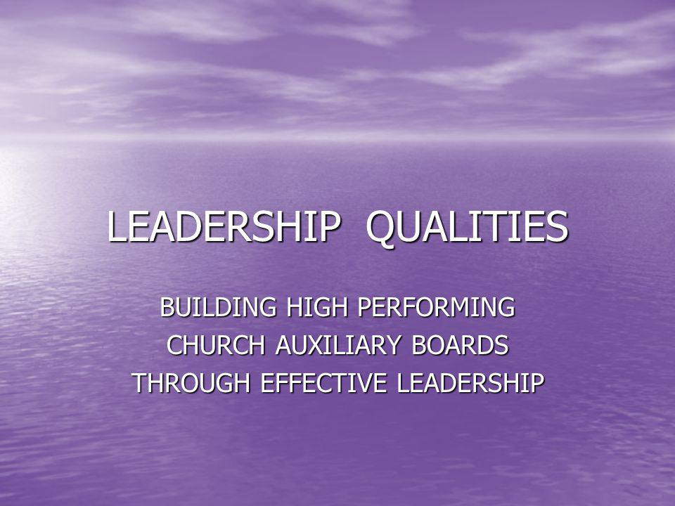 LEADERSHIP QUALITIES BUILDING HIGH PERFORMING CHURCH AUXILIARY BOARDS