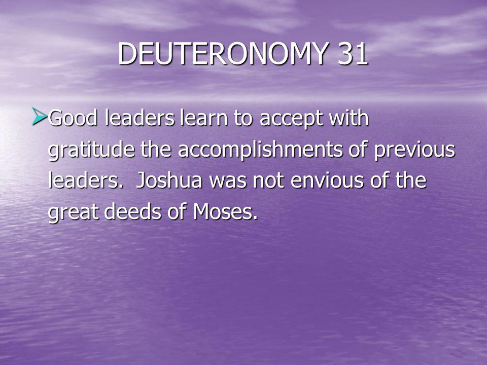DEUTERONOMY 31 Good leaders learn to accept with