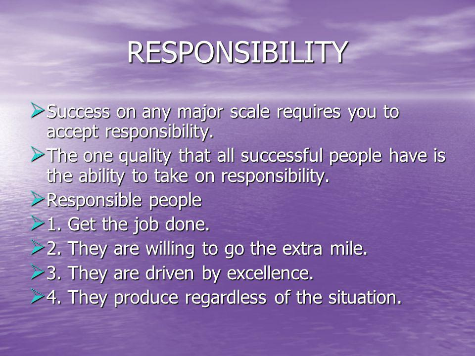 RESPONSIBILITY Success on any major scale requires you to accept responsibility.