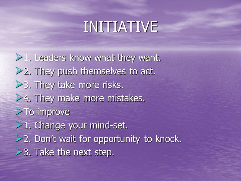 INITIATIVE 1. Leaders know what they want.