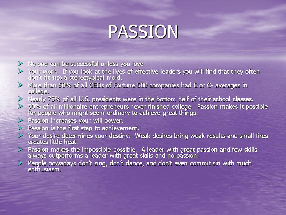 PASSION No one can be successful unless you love