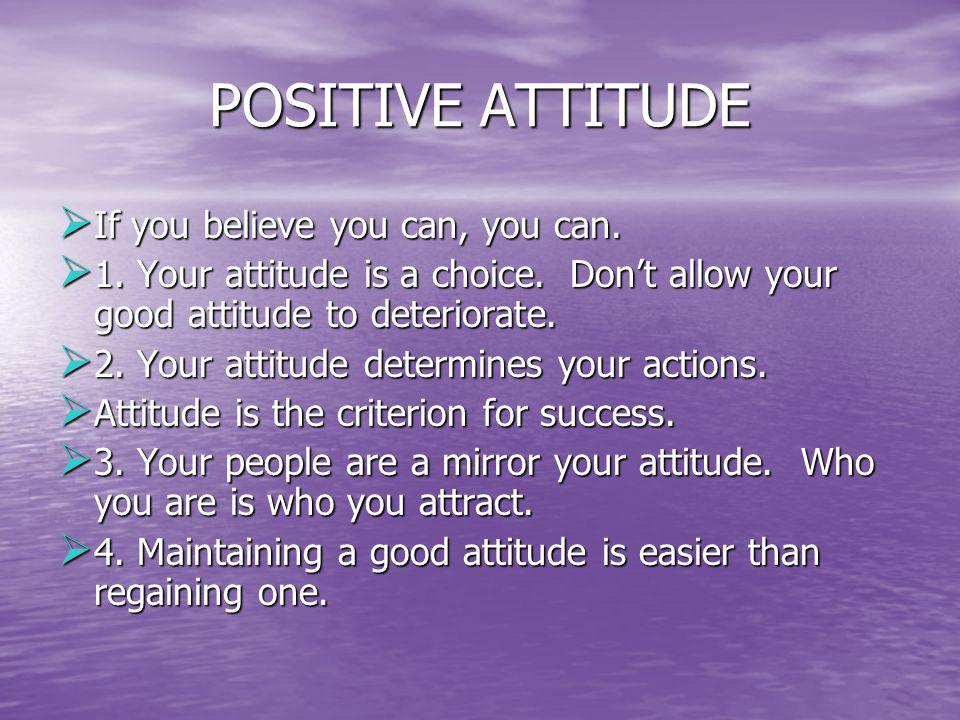 POSITIVE ATTITUDE If you believe you can, you can.