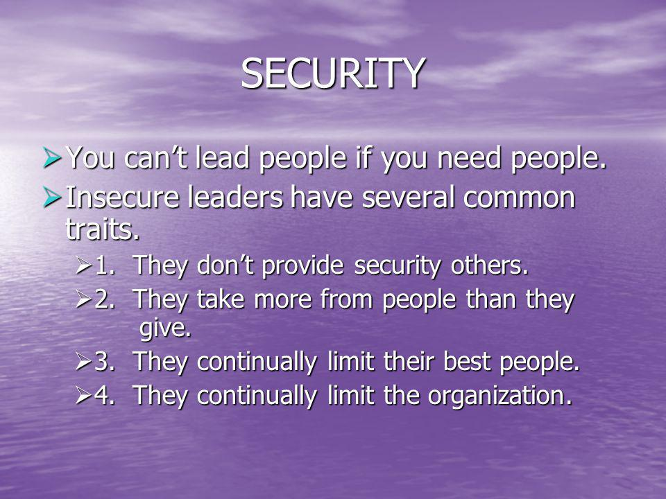 SECURITY You can't lead people if you need people.