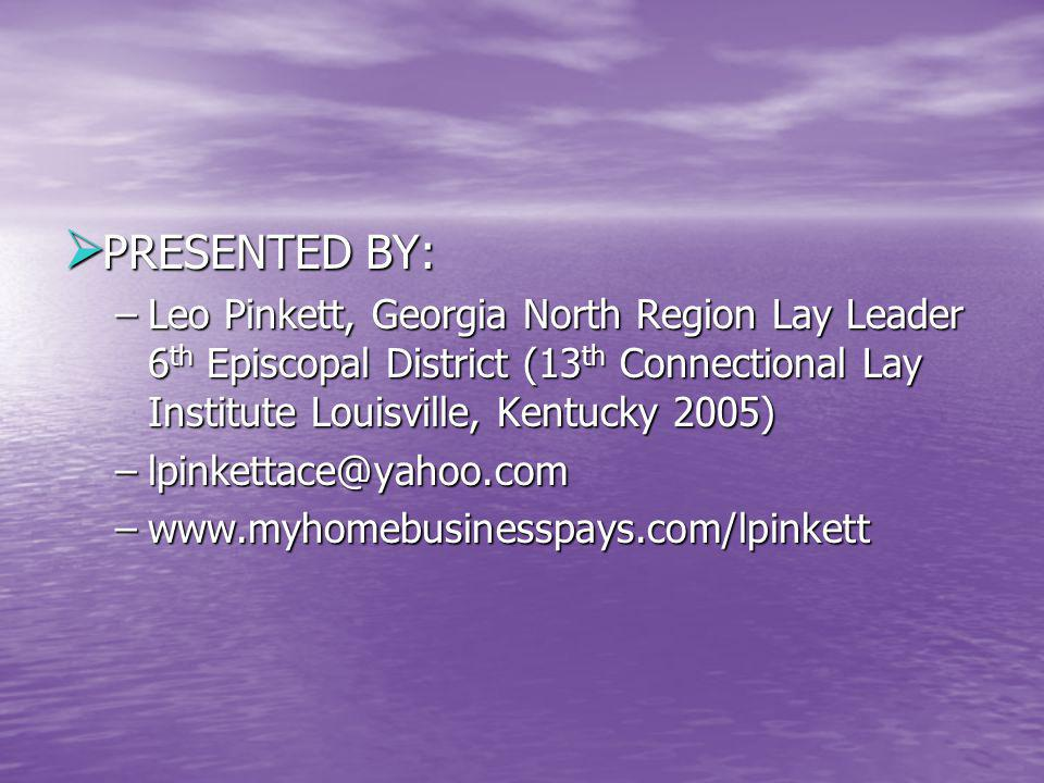 PRESENTED BY: Leo Pinkett, Georgia North Region Lay Leader 6th Episcopal District (13th Connectional Lay Institute Louisville, Kentucky 2005)