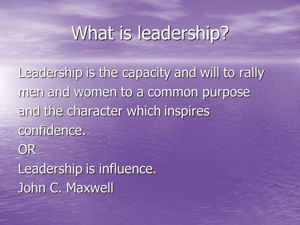 What is leadership Leadership is the capacity and will to rally