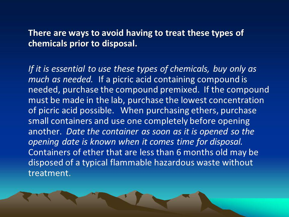 There are ways to avoid having to treat these types of chemicals prior to disposal.